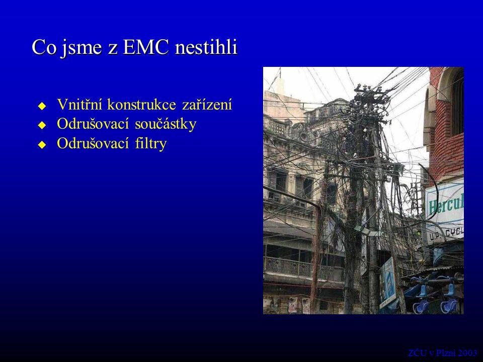 Co jsme z EMC nestihli  Vnitřní konstrukce zařízení  Odrušovací součástky  Odrušovací filtry ZČU v Plzni 2003