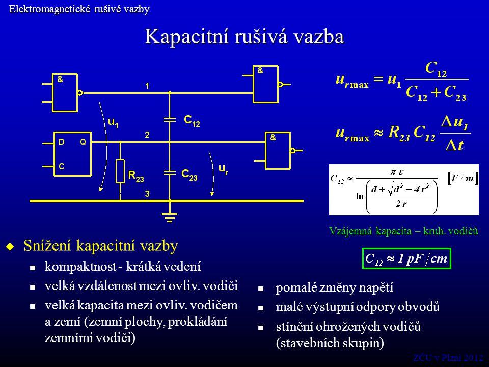 Kapacitní rušivá vazba Elektromagnetické rušivé vazby  Snížení kapacitní vazby kompaktnost - krátká vedení velká vzdálenost mezi ovliv. vodiči velká