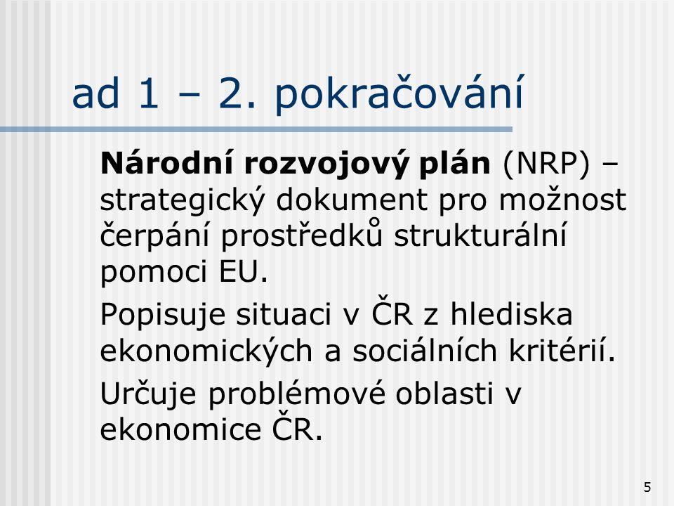 5 ad 1 – 2. pokračování Národní rozvojový plán (NRP) – strategický dokument pro možnost čerpání prostředků strukturální pomoci EU. Popisuje situaci v