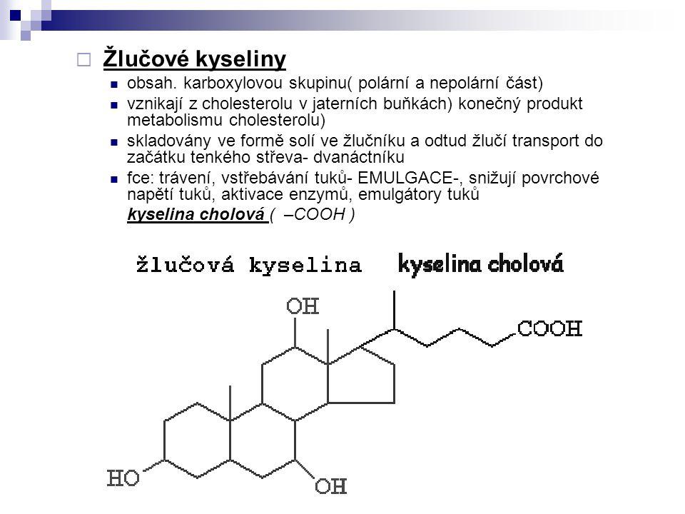 Žlučové kyseliny obsah. karboxylovou skupinu( polární a nepolární část) vznikají z cholesterolu v jaterních buňkách) konečný produkt metabolismu cho