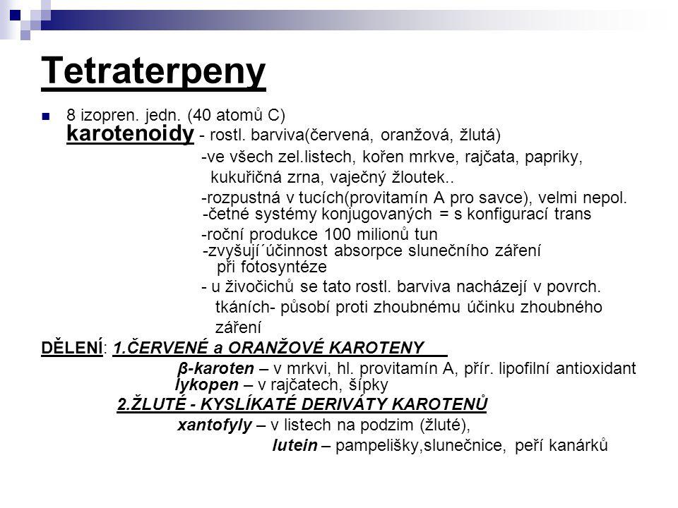 Tetraterpeny 8 izopren.jedn. (40 atomů C) karotenoidy - rostl.