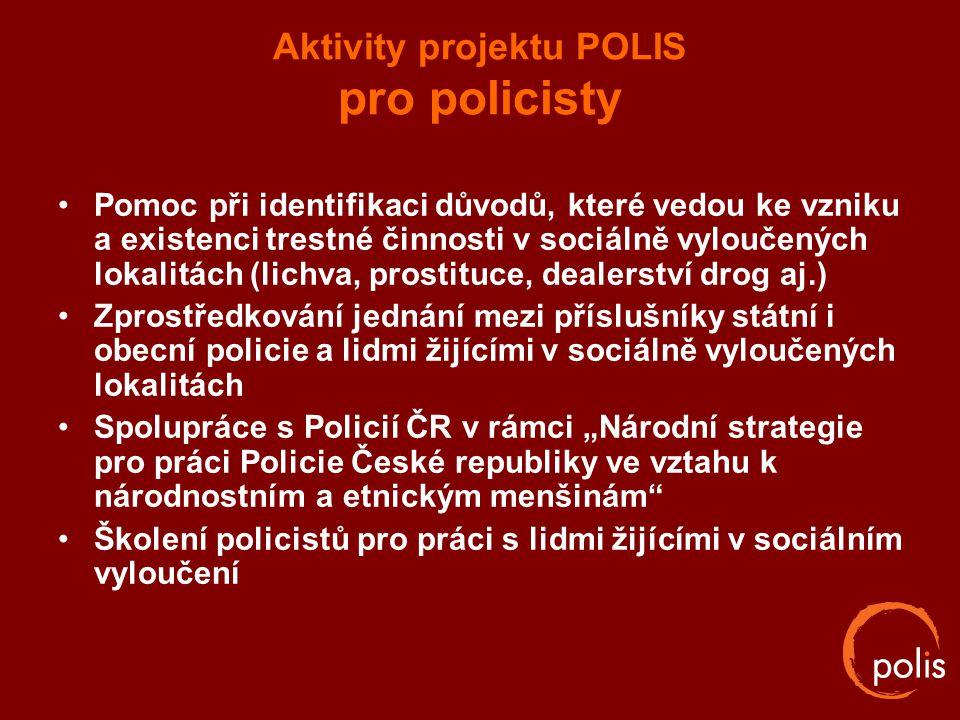 Aktivity projektu POLIS pro policisty Pomoc při identifikaci důvodů, které vedou ke vzniku a existenci trestné činnosti v sociálně vyloučených lokalit