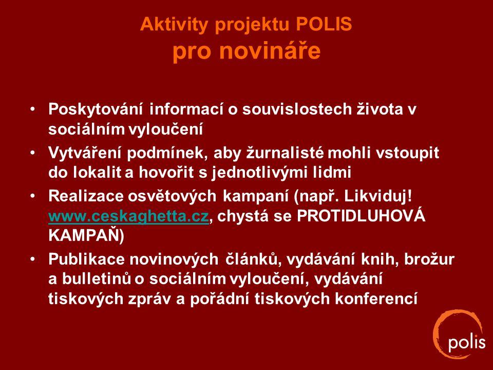 Aktivity projektu POLIS pro novináře Poskytování informací o souvislostech života v sociálním vyloučení Vytváření podmínek, aby žurnalisté mohli vstou