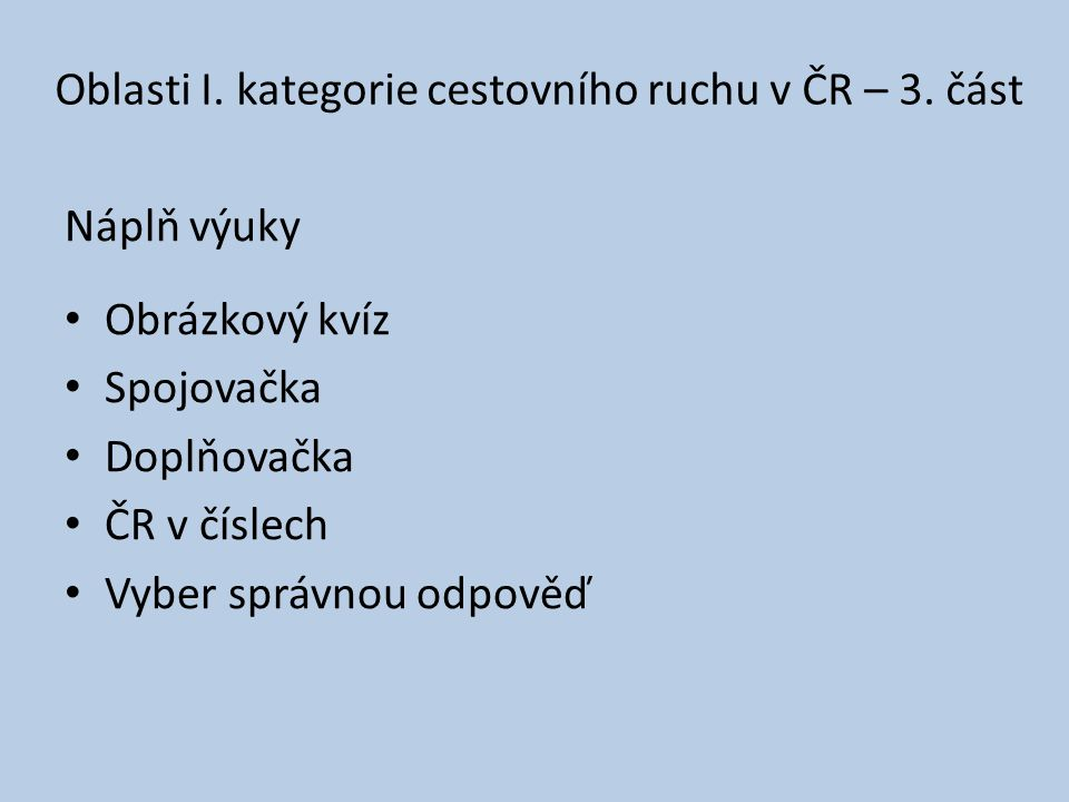 Náplň výuky Obrázkový kvíz Spojovačka Doplňovačka ČR v číslech Vyber správnou odpověď Oblasti I.