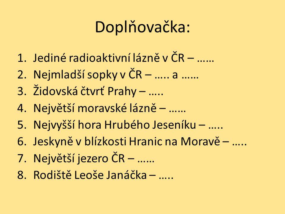 Doplňovačka: 1.Jediné radioaktivní lázně v ČR – …… 2.Nejmladší sopky v ČR – …..