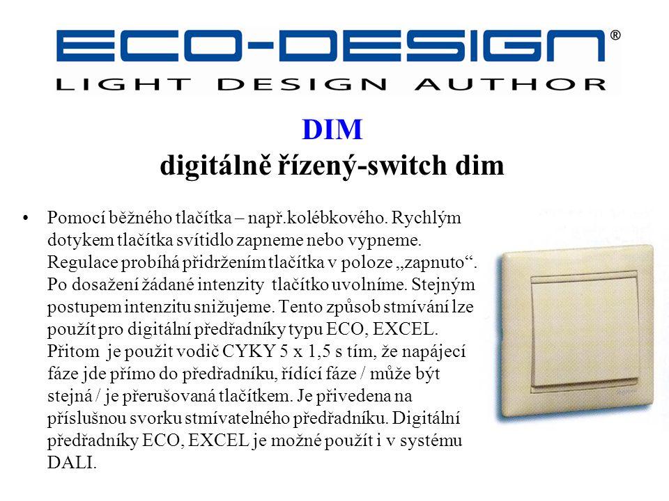 DIM digitálně řízený-switch dim Pomocí běžného tlačítka – např.kolébkového. Rychlým dotykem tlačítka svítidlo zapneme nebo vypneme. Regulace probíhá p