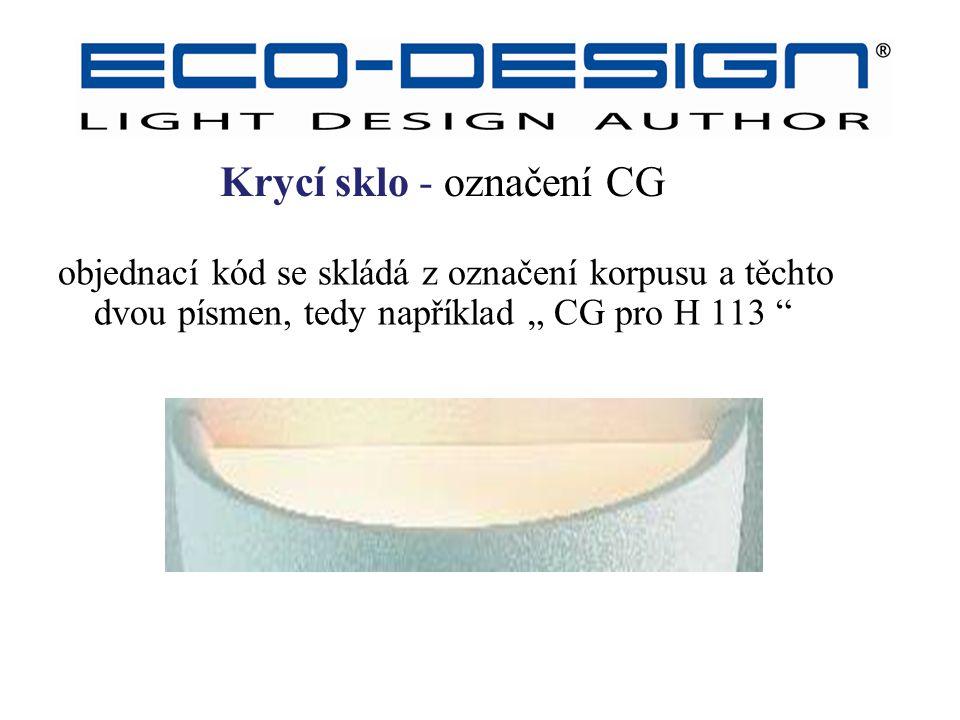 """Kódy ECO-DESIGN – krycí sklo CG objednací kód se skládá z označení korpusu a těchto dvou písmen, tedy například """" CG pro H 113 """" Krycí sklo - označení"""