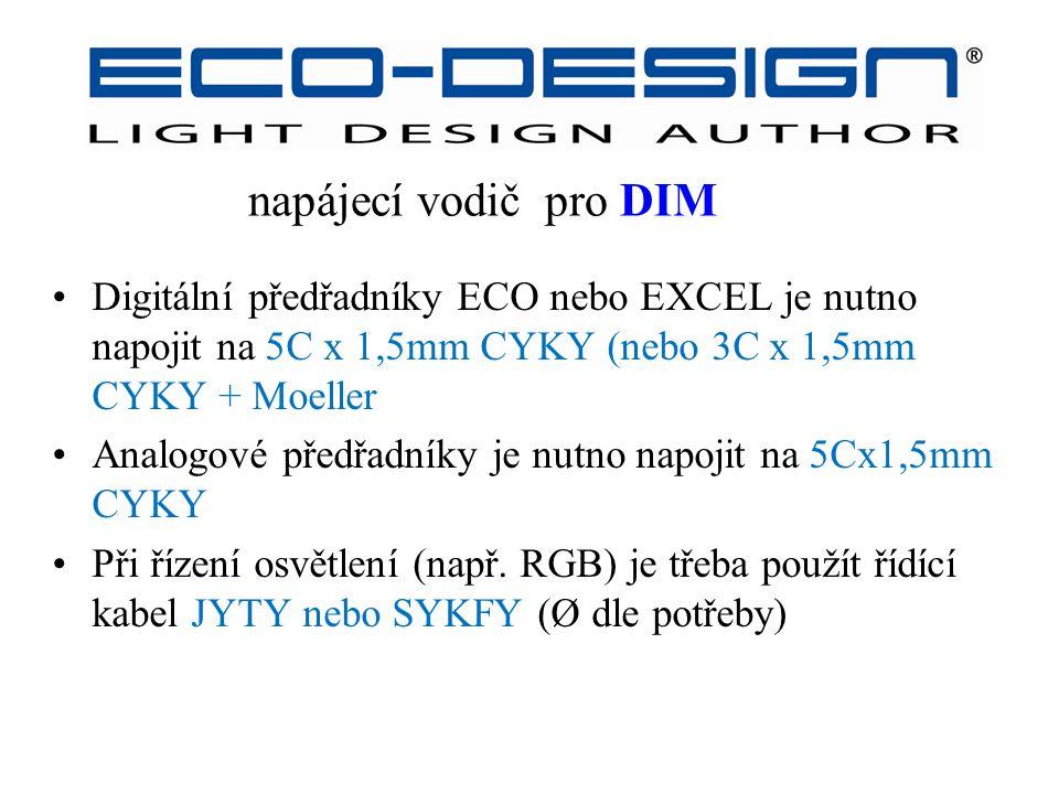 napájecí vodič pro DIM Digitální předřadníky ECO nebo EXCEL je nutno napojit na 5C x 1,5mm CYKY (nebo 3C x 1,5mm CYKY + Moeller Analogové předřadníky