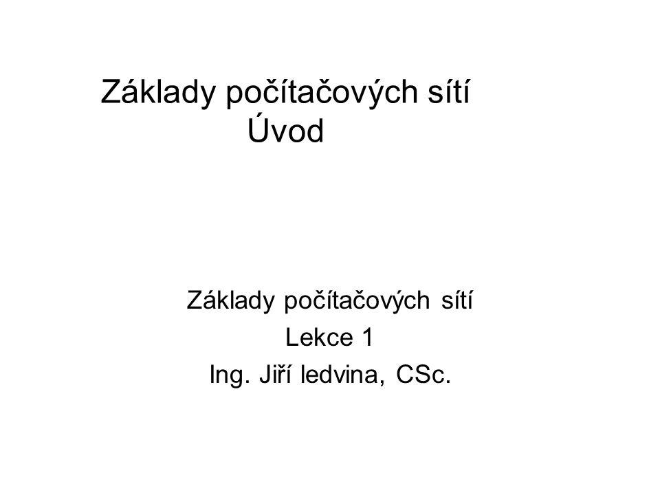 Základy počítačových sítí Úvod Základy počítačových sítí Lekce 1 Ing. Jiří ledvina, CSc.