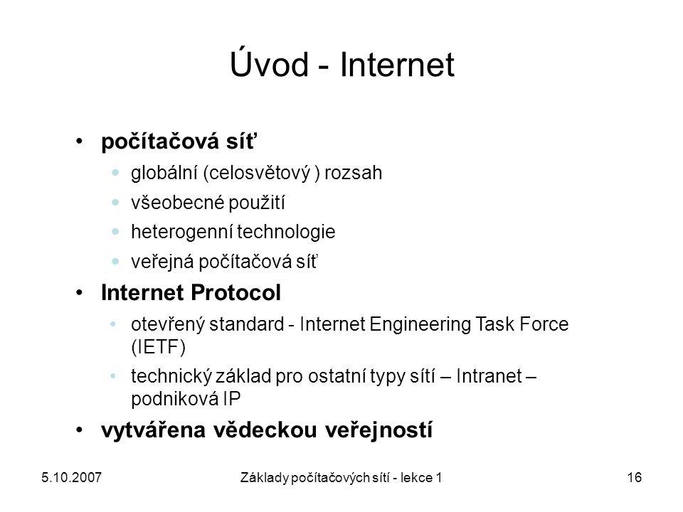 5.10.2007Základy počítačových sítí - lekce 116 počítačová síť globální (celosvětový ) rozsah všeobecné použití heterogenní technologie veřejná počítač