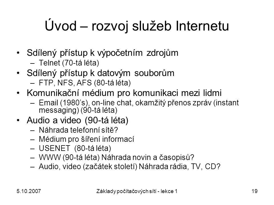 5.10.2007Základy počítačových sítí - lekce 119 Úvod – rozvoj služeb Internetu Sdílený přístup k výpočetním zdrojům –Telnet (70-tá léta) Sdílený přístu