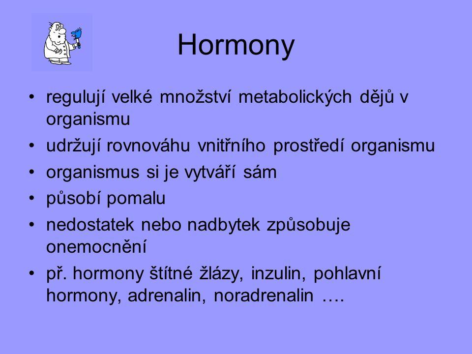Hormony regulují velké množství metabolických dějů v organismu udržují rovnováhu vnitřního prostředí organismu organismus si je vytváří sám působí pom