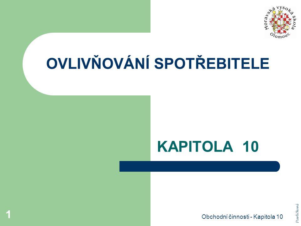 Obchodní činnosti - Kapitola 10 1 OVLIVŇOVÁNÍ SPOTŘEBITELE KAPITOLA 10 Pavlíčková