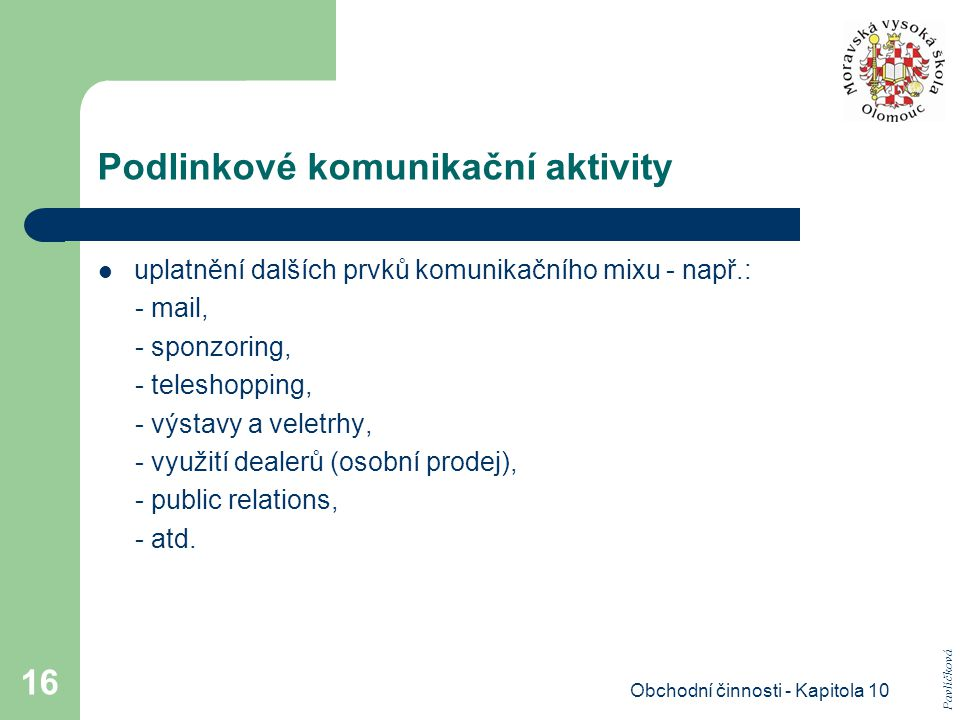 Obchodní činnosti - Kapitola 10 16 Podlinkové komunikační aktivity uplatnění dalších prvků komunikačního mixu - např.: - mail, - sponzoring, - telesho
