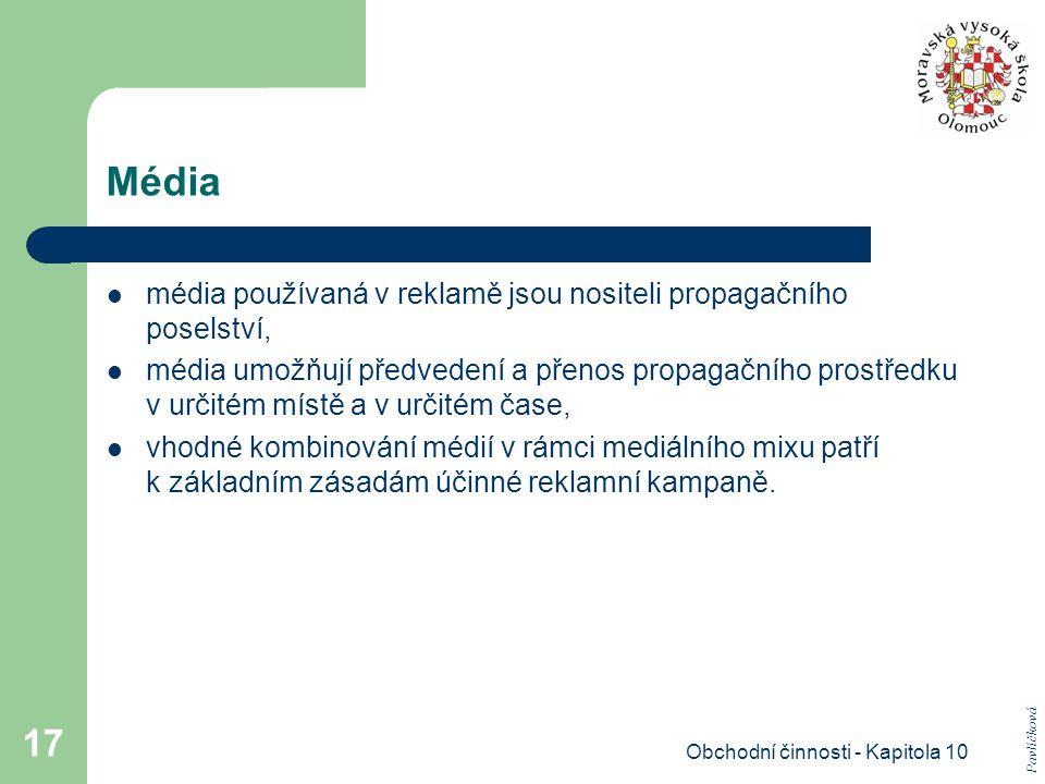 Obchodní činnosti - Kapitola 10 17 Média média používaná v reklamě jsou nositeli propagačního poselství, média umožňují předvedení a přenos propagační