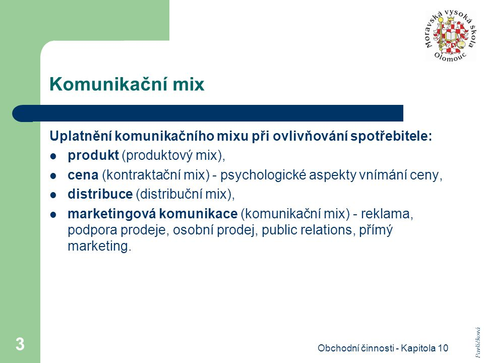 Obchodní činnosti - Kapitola 10 3 Komunikační mix Uplatnění komunikačního mixu při ovlivňování spotřebitele: produkt (produktový mix), cena (kontrakta