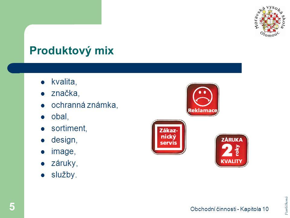 Obchodní činnosti - Kapitola 10 5 Produktový mix kvalita, značka, ochranná známka, obal, sortiment, design, image, záruky, služby. Pavlíčková