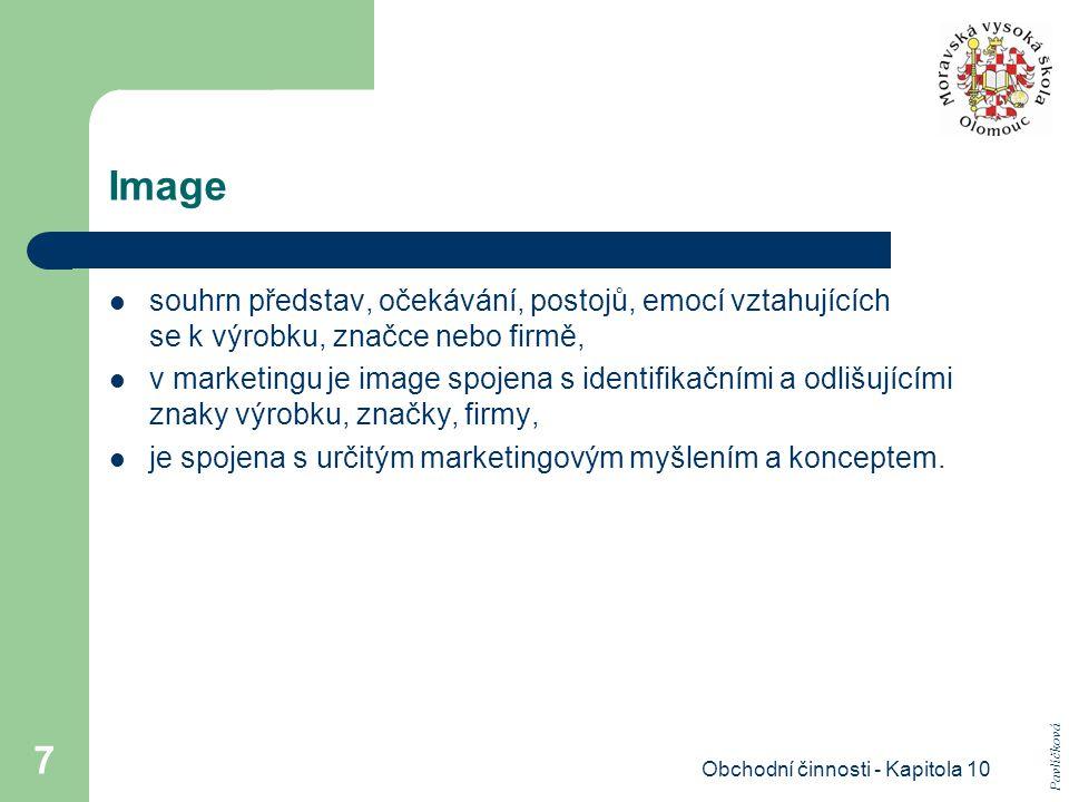 Obchodní činnosti - Kapitola 10 7 Image souhrn představ, očekávání, postojů, emocí vztahujících se k výrobku, značce nebo firmě, v marketingu je image
