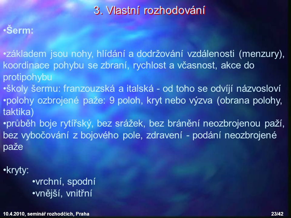10.4.2010, seminář rozhodčích, Praha 23/42 Šerm: základem jsou nohy, hlídání a dodržování vzdálenosti (menzury), koordinace pohybu se zbraní, rychlost