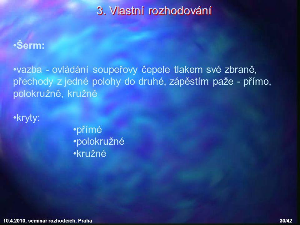 10.4.2010, seminář rozhodčích, Praha 30/42 Šerm: vazba - ovládání soupeřovy čepele tlakem své zbraně, přechody z jedné polohy do druhé, zápěstím paže