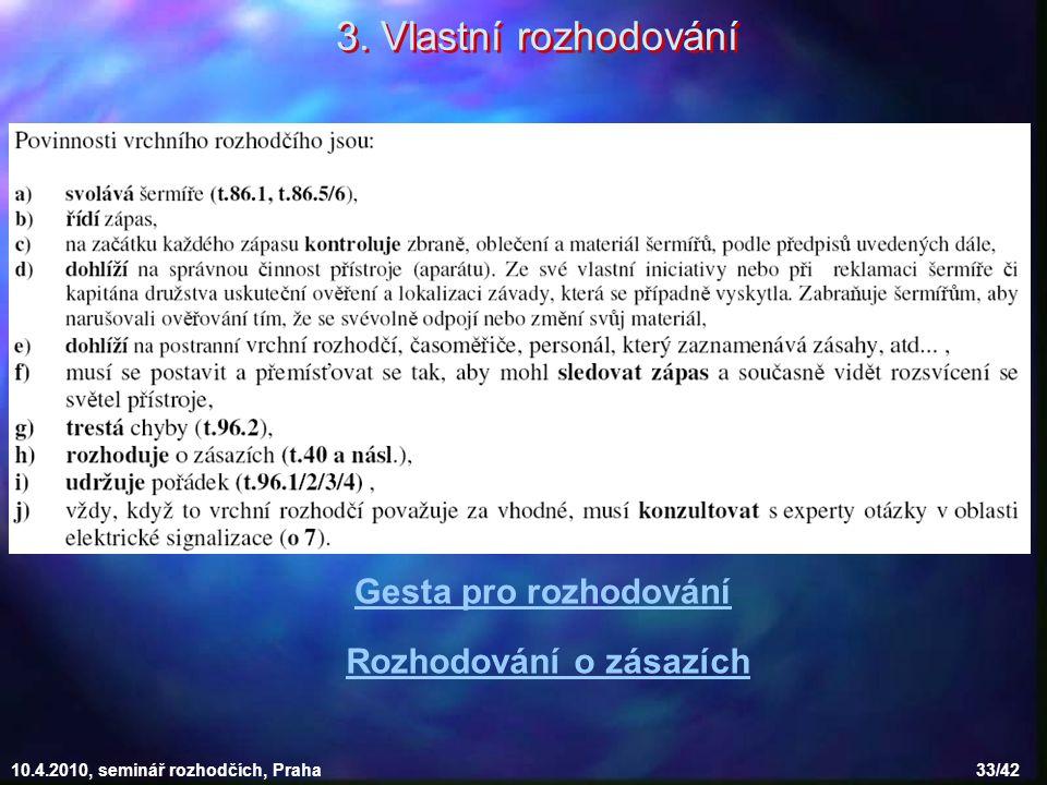 10.4.2010, seminář rozhodčích, Praha 33/42 3. Vlastní rozhodování Rozhodování o zásazích Gesta pro rozhodování