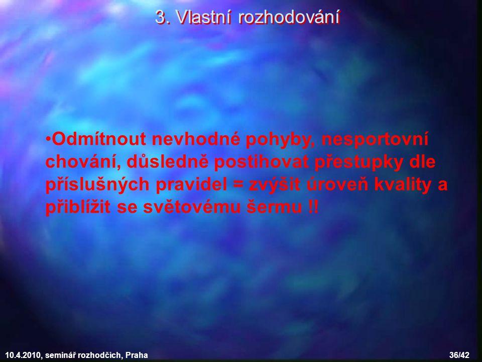 10.4.2010, seminář rozhodčích, Praha 36/42 Odmítnout nevhodné pohyby, nesportovní chování, důsledně postihovat přestupky dle příslušných pravidel = zv