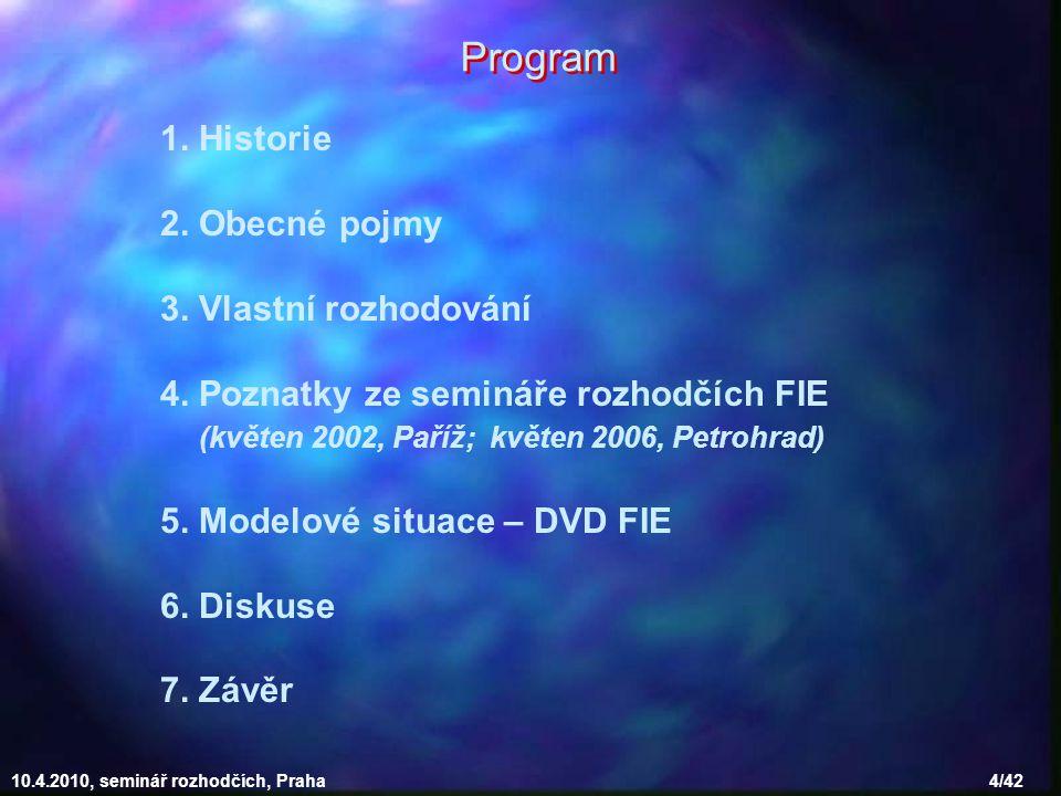 10.4.2010, seminář rozhodčích, Praha 15/42 pravidla šermu vydává F.I.E.