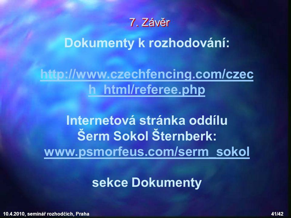 10.4.2010, seminář rozhodčích, Praha 41/42 Dokumenty k rozhodování: http://www.czechfencing.com/czec h_html/referee.php Internetová stránka oddílu Šerm Sokol Šternberk: www.psmorfeus.com/serm_sokol sekce Dokumenty 7.