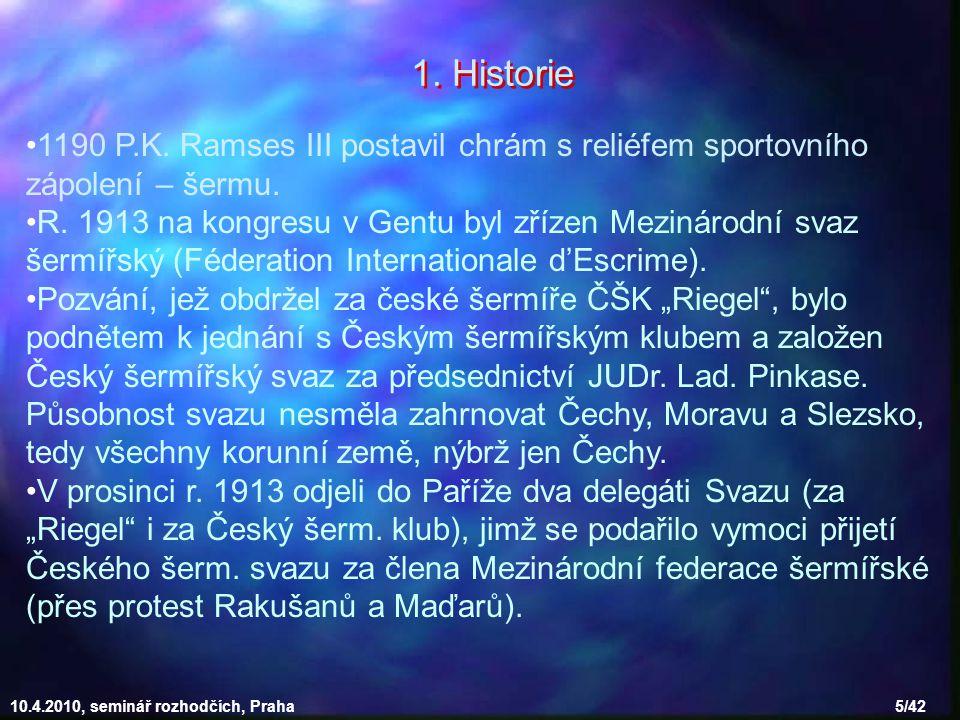 10.4.2010, seminář rozhodčích, Praha 6/42 Šerm - provozován v armádě a sokolstvu 1938, Mistryně světa v šermu fleretem - Marie Šedivá (Piešťany), předseda ČŠS byl v té době Ing.