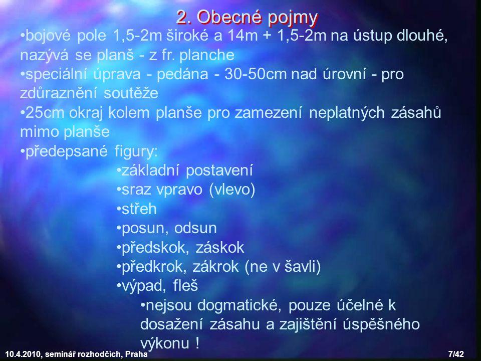 10.4.2010, seminář rozhodčích, Praha 7/42 2. Obecné pojmy bojové pole 1,5-2m široké a 14m + 1,5-2m na ústup dlouhé, nazývá se planš - z fr. planche sp