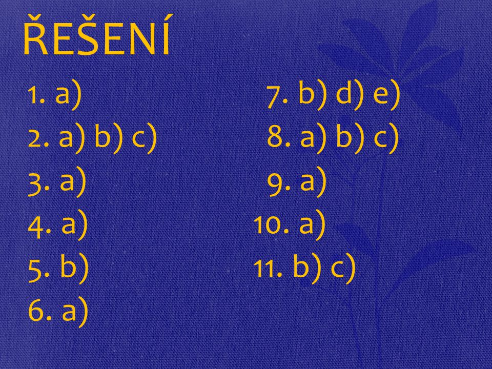 ŘEŠENÍ 1. a) 7. b) d) e) 2. a) b) c)8. a) b) c) 3. a)9. a) 4. a) 10. a) 5. b) 11. b) c) 6. a)