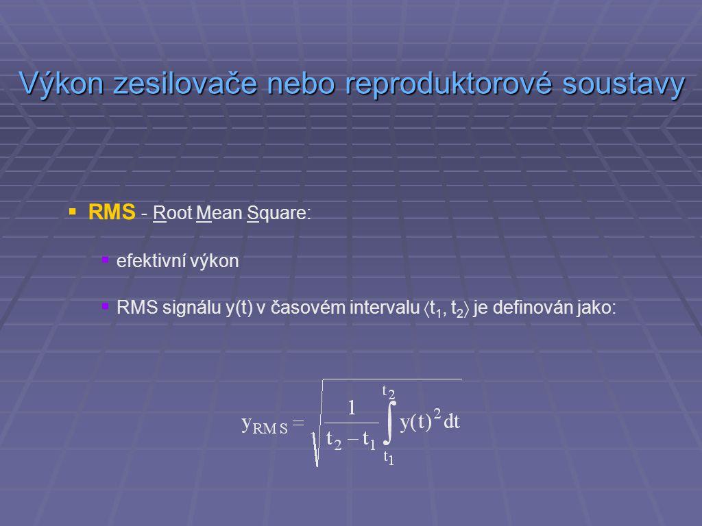  RMS - Root Mean Square:  efektivní výkon  RMS signálu y(t) v časovém intervalu  t 1, t 2  je definován jako: Výkon zesilovače nebo reproduktorov