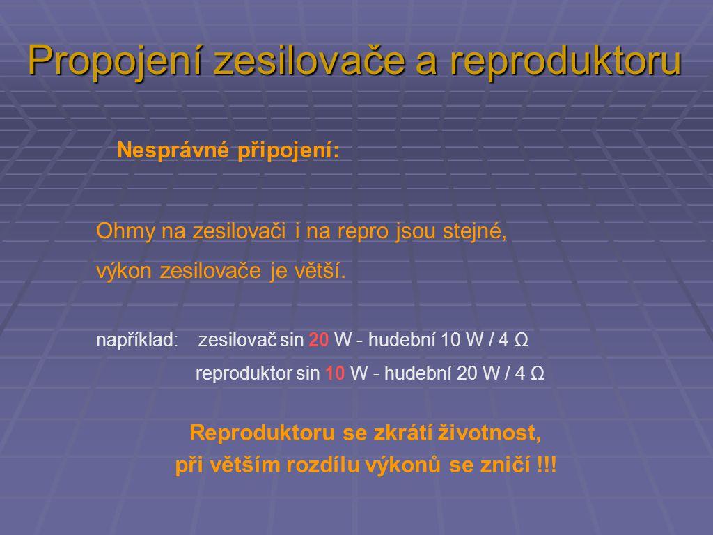 Nesprávné připojení: Ohmy na zesilovači i na repro jsou stejné, výkon zesilovače je větší. například: zesilovač sin 20 W - hudební 10 W / 4 Ω reproduk