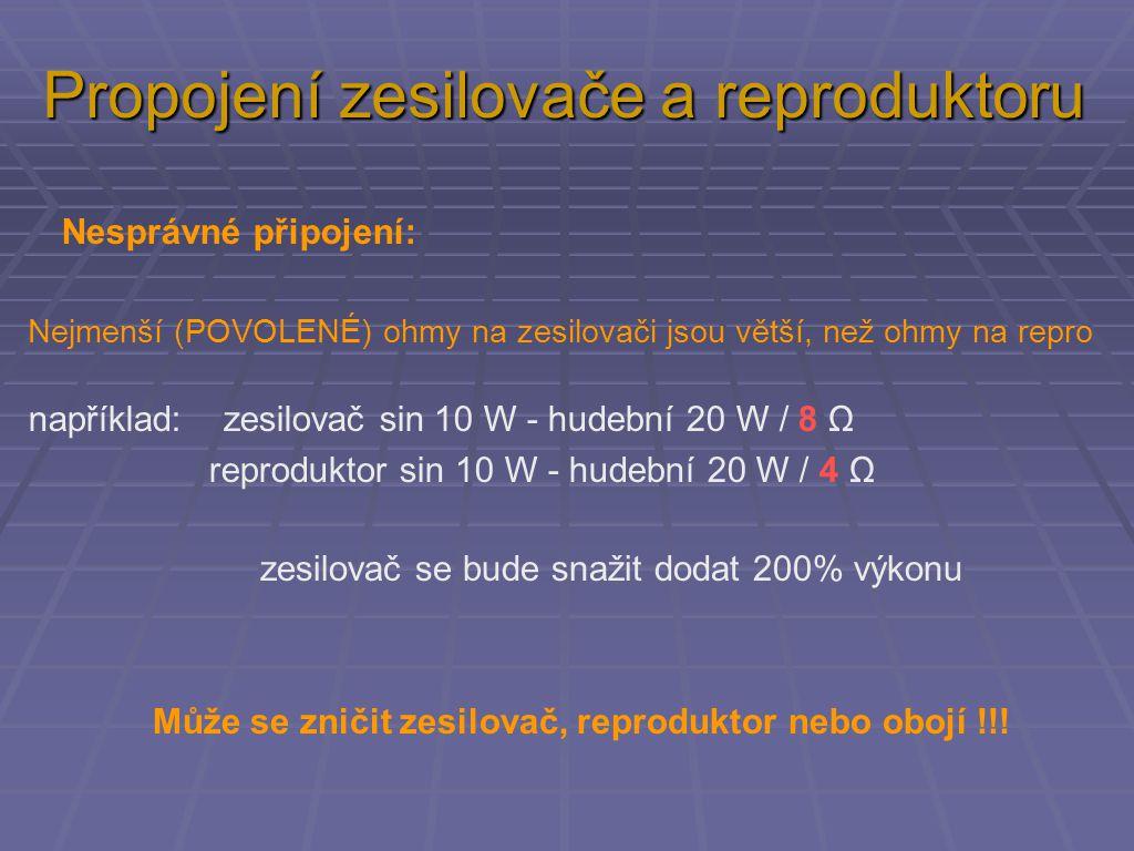 Nesprávné připojení: Nejmenší (POVOLENÉ) ohmy na zesilovači jsou větší, než ohmy na repro například: zesilovač sin 10 W - hudební 20 W / 8 Ω reprodukt