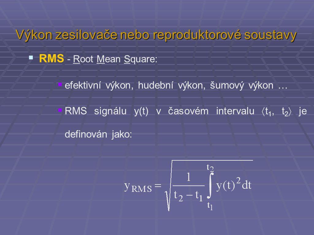  RMS - Root Mean Square:  efektivní výkon, hudební výkon, šumový výkon …  RMS signálu y(t) v časovém intervalu  t 1, t 2  je definován jako: Výko