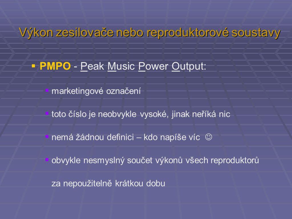  udávané výkony u STEJNÉHO zesilovače:  sinusový výkon (přesně) 1 W  RMS - špičkový - hudební výkon 2 W až 10 W  P.M.P.O (podle drzosti prodejce) 50 W až 200 W Výkon zesilovače nebo reproduktorové soustavy