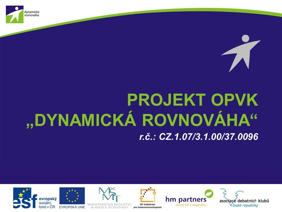 """PROJEKT OPVK """"DYNAMICKÁ ROVNOVÁHA r.č.: CZ.1.07/3.1.00/37.0096 1"""