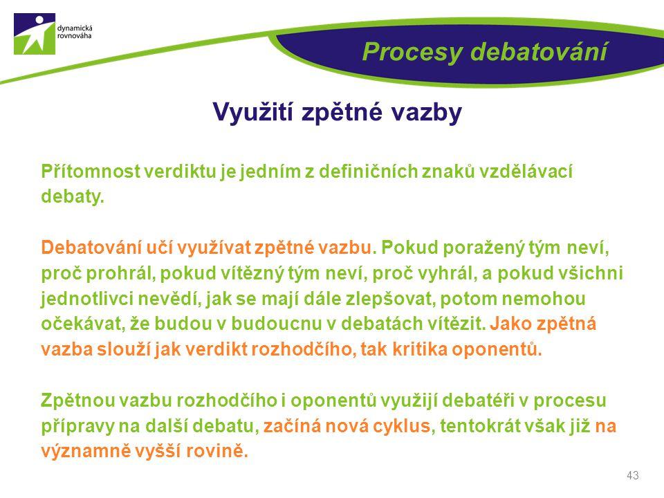 43 Procesy debatování Využití zpětné vazby Přítomnost verdiktu je jedním z definičních znaků vzdělávací debaty.