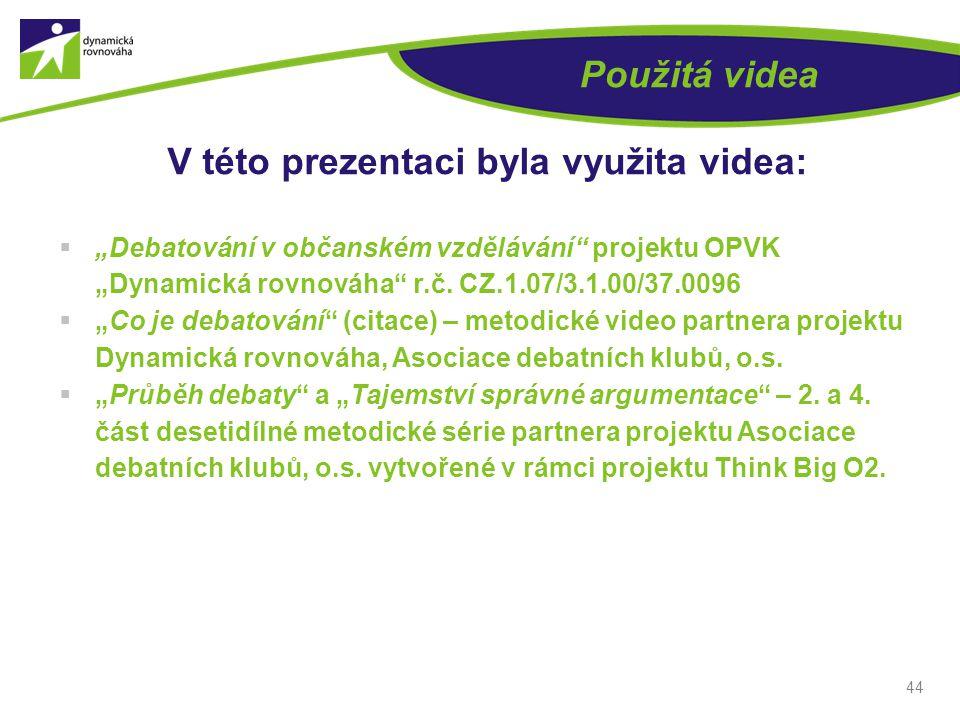 """44 Použitá videa V této prezentaci byla využita videa:  """"Debatování v občanském vzdělávání projektu OPVK """"Dynamická rovnováha r.č."""