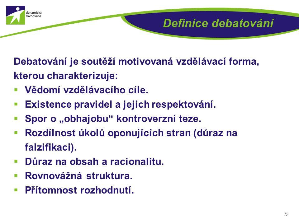 Definice debatování Debatování je soutěží motivovaná vzdělávací forma, kterou charakterizuje:  Vědomí vzdělávacího cíle.