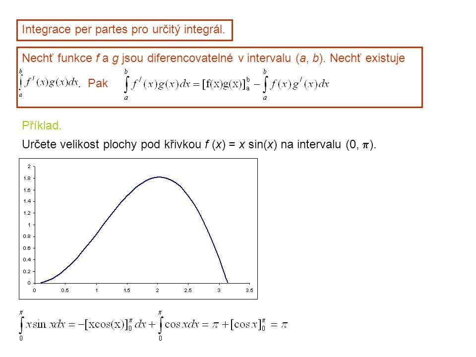 Integrace per partes pro určitý integrál. Nechť funkce f a g jsou diferencovatelné v intervalu (a, b). Nechť existuje. Pak Příklad. Určete velikost pl