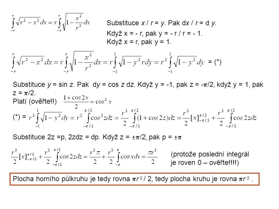 Substituce x / r = y. Pak dx / r = d y. Když x = - r, pak y = - r / r = - 1. Když x = r, pak y = 1. = (*) Substituce y = sin z. Pak dy = cos z dz. Kdy