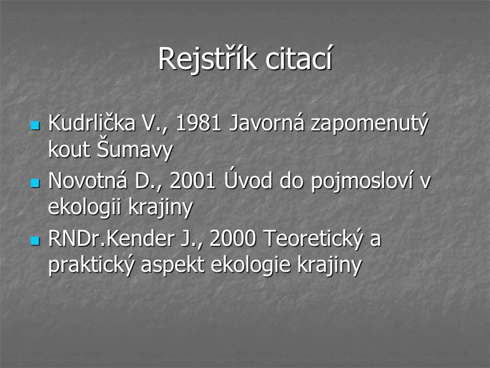 Rejstřík citací Kudrlička V., 1981 Javorná zapomenutý kout Šumavy Kudrlička V., 1981 Javorná zapomenutý kout Šumavy Novotná D., 2001 Úvod do pojmoslov