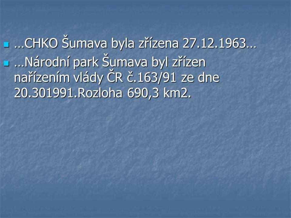 …CHKO Šumava byla zřízena 27.12.1963… …CHKO Šumava byla zřízena 27.12.1963… …Národní park Šumava byl zřízen nařízením vlády ČR č.163/91 ze dne 20.3019