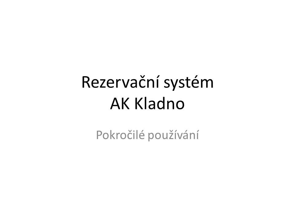 Rezervační systém AK Kladno Pokročilé používání