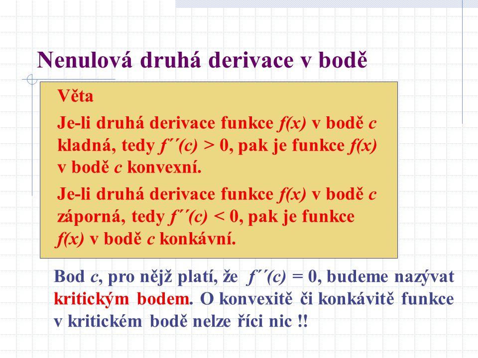 Nenulová druhá derivace v bodě Věta Je-li druhá derivace funkce f(x) v bodě c kladná, tedy f´´(c) > 0, pak je funkce f(x) v bodě c konvexní.