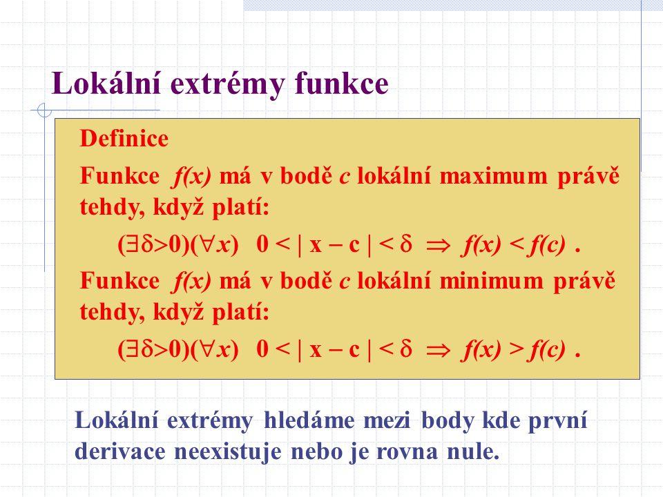 Lokální extrémy funkce Definice Funkce f(x) má v bodě c lokální maximum právě tehdy, když platí: (  0)(  x) 0 < | x  c | <   f(x) < f(c).
