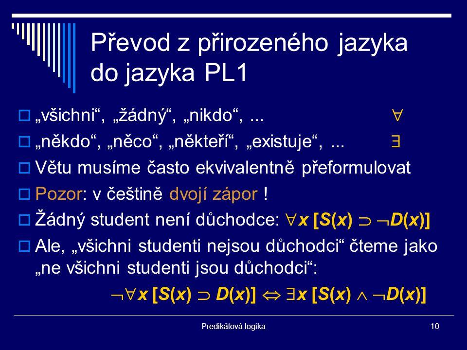 """Predikátová logika10 Převod z přirozeného jazyka do jazyka PL1  """"všichni , """"žádný , """"nikdo ,..."""