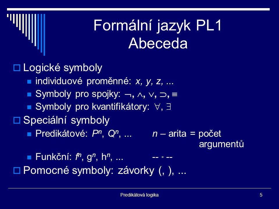 Predikátová logika5 Formální jazyk PL1 Abeceda  Logické symboly individuové proměnné: x, y, z,...