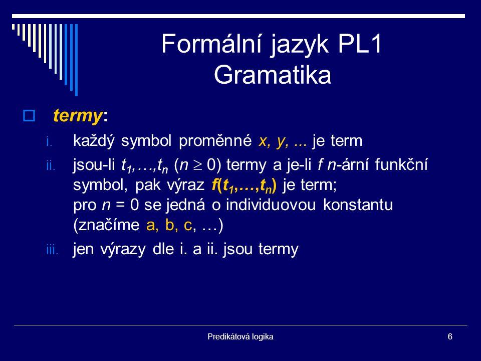 Predikátová logika6 Formální jazyk PL1 Gramatika  termy: i.